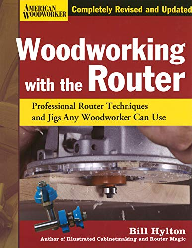 Woodworking with the Router, Revised and Updated: Professional Router Techniques and Jigs Any Woodwo by Bill Hylton.pdf