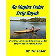 No Staples Cedar Strip Kayak: Drawing, Lofting and Building a Cedar Strip Wooden Fishing Kayak