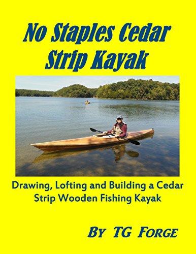 No Staples Cedar Strip Kayak: Drawing, Lofting and Building a Cedar Strip Wooden Fishing Kayak