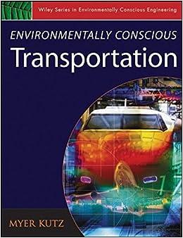 Environmentally Conscious Transportation (Environmentally Conscious Engineering, Myer Kutz Series)