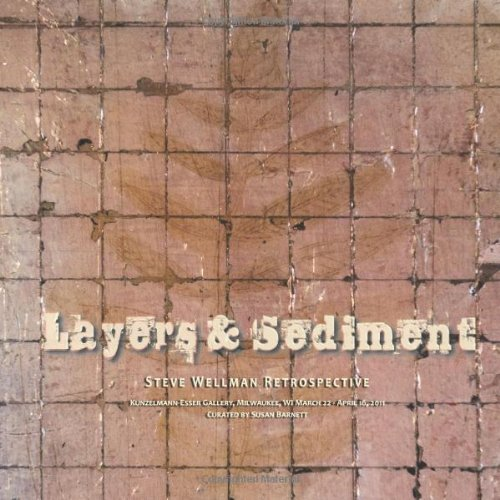 Layers & Sediment: Steve Wellman Retrospective pdf