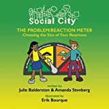 The Problem/Reaction Meter: Choosing the Size of Your Reactions (Social City) (Volume 2) by Julie Balderston (2015-10-01)