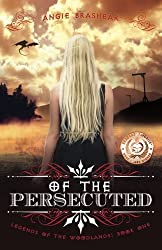 Of the Persecuted (Legends of the Woodlands) (Volume 1)