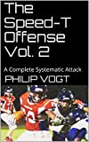 The Speed-T Offense Vol. 2: A Complete Systematic Attack