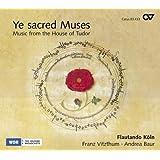 Ye sacred muses. Musique de la maison de Tudor.