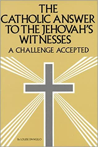 Book The Catholic Answer to the Jehovah's Witnesses: A Challenge Accepted by Louise D'Angelo (1994-06-02)