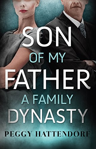 Son of My Father - A Family Dynasty by [Hattendorf, Peggy]