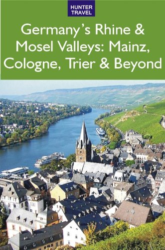 Germany's Rhine & Mosel Valleys: Mainz, Cologne, Bonn, Trier & Beyond