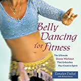Belly Dancing for Fitness: The Ultimate Dance