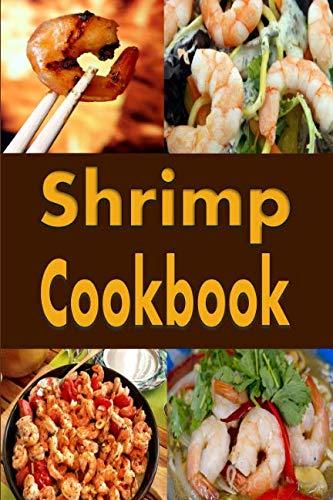 Shrimp Cookbook: Easy Shrimp Recipes Including Shrimp Salad, BBQ Shrimp, Grilled Shrimp and Many More by Laura Sommers