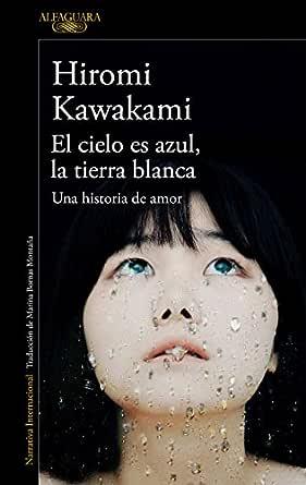 El Cielo Es Azul La Tierra Blanca Una Historia De Amor Spanish Edition Ebook Kawakami Hiromi Kindle Store