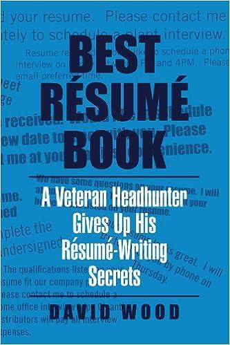 Best Résumé Book: A Veteran Headhunter Gives Up His Résumé Writing Secrets:  David Wood: 9781453574539: Amazon.com: Books