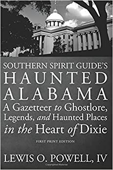 Southern Spirit Guide's Haunted Alabama: A Gazetteer to Ghostlore, Legends, and Haunted Places in the Heart of Dixie