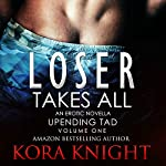 Loser Takes All: Up-Ending Tad: A Journey of Erotic Discovery, Book 1   Kora Knight