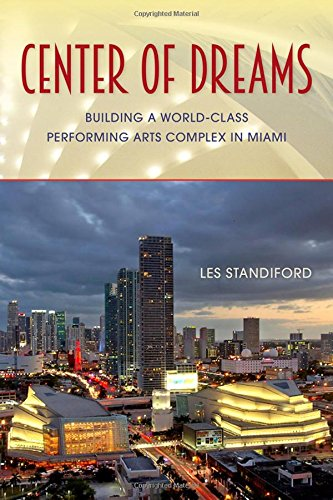 Center of Dreams: Building a World-Class Performing Arts Complex in Miami