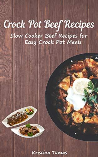 Crock Pot Beef Recipes:  Slow Cooker Beef Recipes for Easy Crock Pot Meals