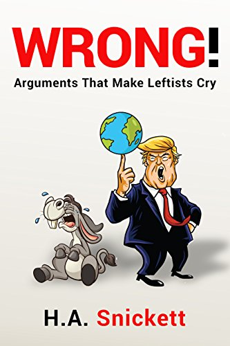 WRONG! Arguments That Make Leftists Cry cover