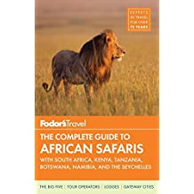 Fodor's The Complete Guide to African Safaris: with South Africa, Kenya, Tanzania, Botswana, Namibia, Rwanda & the Seychelles