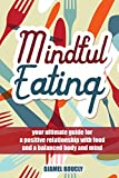 Mindful Eating: Mindfulness : your ultimate guide for a  positive relationship with  food and a balanced body and  mind