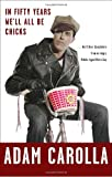 In Fifty Years We'll All Be Chicks, Adam Carolla, 0307717372