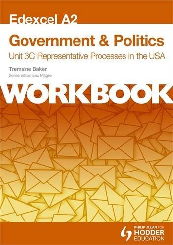 Edexcel A2 Government & Politics Unit 3c Workbook: Representative Processes in the Usaworkbook Unit 3c