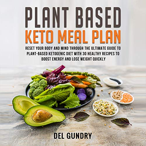 Plant Based Keto Meal Plan: Reset Your Body and Mind Through the Ultimate Guide to Plant-Based Ketogenic Diet With 30 Healthy Recipes to Boost Energy and Lose Weight Quickly