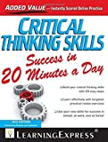 Critical Thinking Skills Success in 20 Minutes a Day (Skill Builders in 20 Minutes) by Editors Of Learningexpress LLC (2015-03-16)