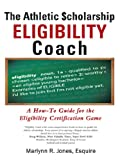 The Athletic $Cholarship Eligibility Coach, Marlynn R. Jones Esquire, 1469787563