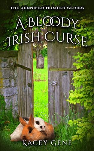 A Bloody Irish Curse (The Jennifer Hunter Series Book 3) by [Gene, Kacey]