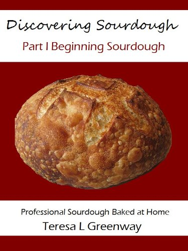 Discovering Sourdough Part I Beginning Sourdough: Professional Sourdough Baked At Home by [Greenway, Teresa L]