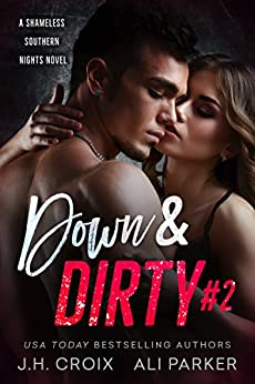 Down and Dirty #2: A Bad Boy Romantic Suspense (Shameless Southern Nights) by [Parker, Ali, Croix, J.H.]
