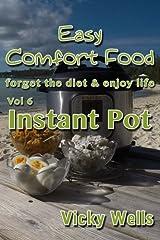 Easy Comfort Food (Vol 6) Instant Pot: forget the diet & enjoy life (Volume 6) Paperback