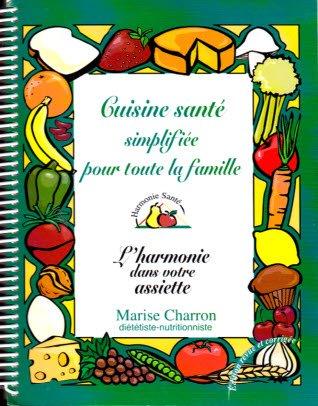 Cuisine santé simplifieé pour toute la famille: L'harmonie dans votre assiette