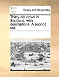 Thirty-Six Views in Scotland, with Descriptions a Second Set, See Notes Multiple Contributors, 117025473X