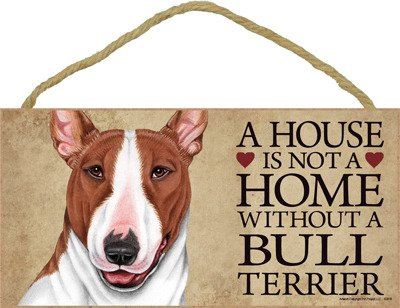 """(SJT63918) A house is not a home without a Bull Terrier (Brown and white) wood sign plaque 5"""" x 10"""""""