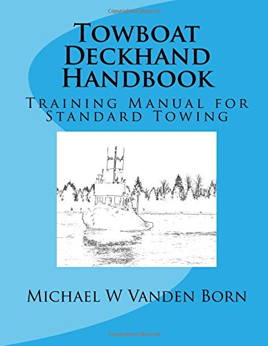 Towboat Deckhand Handbook: A Training Manual for Standard Towing