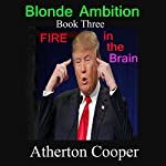 Fire in the Brain: Blonde Ambition, Book 3 | Atherton Cooper