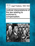 Judicial Interpretations of the Law Relating to Workmen's Compensation, , 1241133298