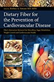 img - for Dietary Fiber for the Prevention of Cardiovascular Disease: Fiber's Interaction between Gut Microflora, Sugar Metabolism, Weight Control and Cardiovascular Health book / textbook / text book