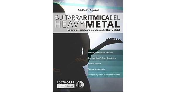 Guitarra rítmica del Heavy Metal: La guía esencial para la guitarra del Heavy Metal eBook: Rob Thorpe, Joseph Alexander, Gustavo Bustos: Amazon.es: Tienda ...