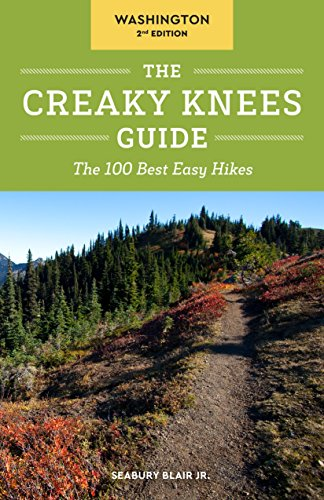 The Creaky Knees Guide Washington, 2nd Edition: The 100 Best Easy Hikes (Best Day Hikes Near Seattle)