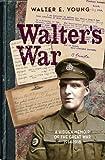 Walter's War: A Hidden Memoir of the Great War 1914-1918