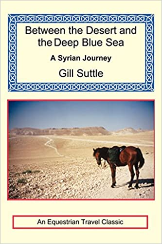 Book Between the Desert and the Deep Blue Sea: A Syrian Journey (Equestrian Travel Classics)