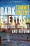Dark Ghettos: Injustice, Dissent, and Reform