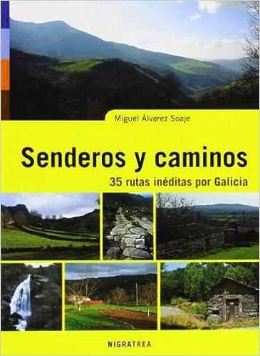 Senderos y caminos: 35 rutas inéditas por Galicia Andaina: Amazon.es: Álvarez Soaje, Miguel: Libros