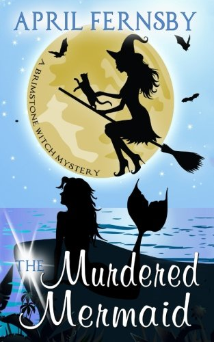 The Murdered Mermaid (Brimstone Witch Mystery) (Volume 6)