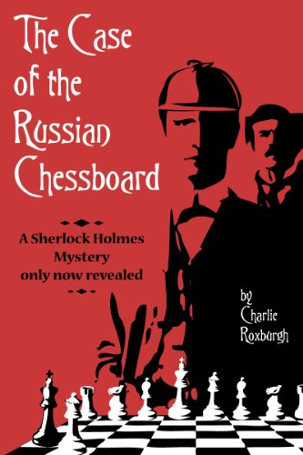 R.E.A.D The Case Of The Russian Chessboard: a Sherlock Holmes mystery only now revealed PDF