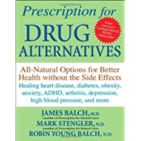 Prescription for Drug Alternatives: All-Natural Options for Better Health without...