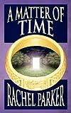 A Matter of Time, Rachel Parker, 1847484026