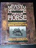 Easy Health Care for Your Horse, Carin A. Smith, 0132239183